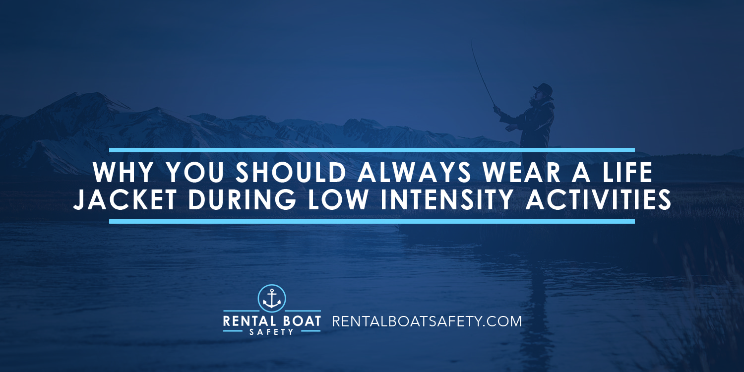 Why You Should Always Wear A Life Jacket During Low-Intensity Activities